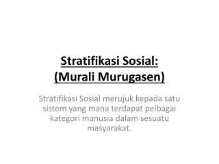 Stratifikasi Sosial : ( Murali Murugasen )