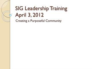 SIG Leadership Training April 3, 2012