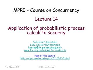 MPRI – Course on Concurrency Lecture 14 Application of probabilistic process calculi to security