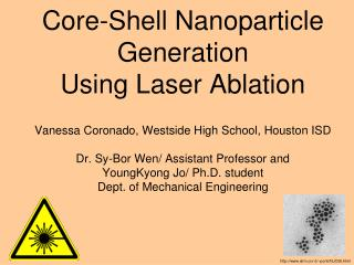 Core-Shell Nanoparticle Generation  Using Laser Ablation  Vanessa Coronado, Westside High School, Houston ISD  Dr. Sy-Bo