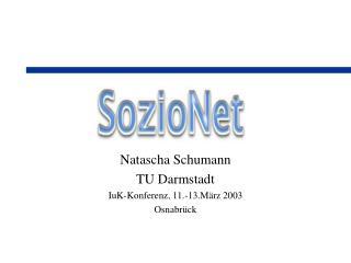 Natascha Schumann TU Darmstadt IuK-Konferenz, 11.-13.März 2003 Osnabrück