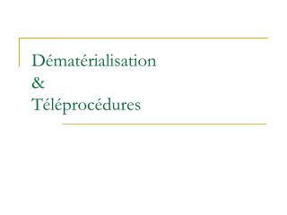 D�mat�rialisation & T�l�proc�dures