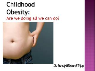 Childhood Obesity :   Are we doing all we can do?