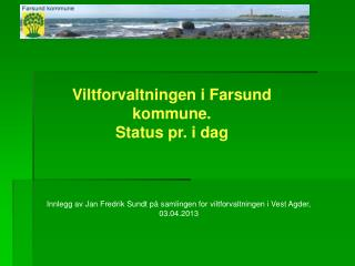 Viltforvaltningen i Farsund kommune. Status pr. i dag