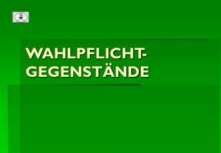 WAHLPFLICHT-GEGENSTÄNDE