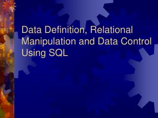Data Definition, Relational Manipulation and Data Control Using SQL
