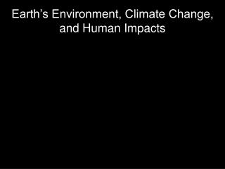 Earth's Environment, Climate Change, and Human Impacts