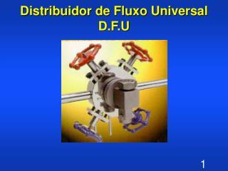 Distribuidor de Fluxo Universal  D.F.U