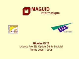 Nicolas ELIE Licence Pro SIL Option Génie Logiciel Année 2005 – 2006