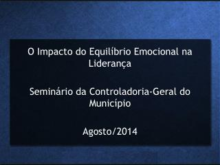 O Impacto do Equilíbrio Emocional na Liderança Seminário da Controladoria-Geral do Município