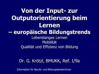 Dr. G. Krötzl, BMUKK, Ref. I/9a