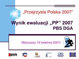 """""""Przejrzysta Polska 2007"""" Wynik ewaluacji """"PP"""" 2007  PBS DGA"""
