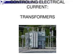 CONTROLING ELECTRICAL CURRENT:  TRANSFORMERS