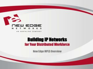 Building IP Networks for Your Distributed Workforce New Edge MPLS Overview