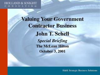 Valuing Your Government Contractor Business John T. Schell Special Briefing The McLean Hilton