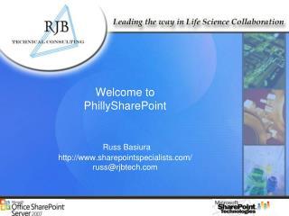 Welcome to  PhillySharePoint Russ  Basiura sharepointspecialists/ russ@rjbtech