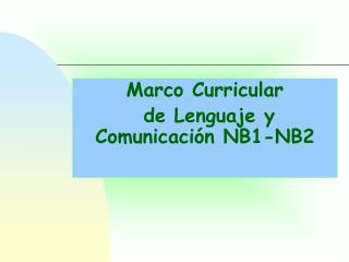 Marco Curricular   de Lenguaje y Comunicación NB1-NB2