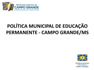 POLÍTICA MUNICIPAL DE EDUCAÇÃO PERMANENTE - CAMPO GRANDE/MS