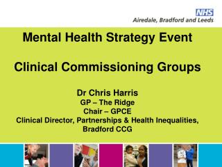 Mental Health Strategy Event  Clinical Commissioning Groups  Dr Chris Harris GP   The Ridge Chair   GPCE Clinical Direct