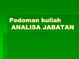 Pedoman kuliah   ANALISA JABATAN