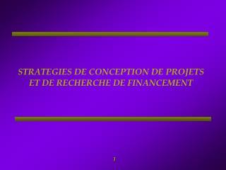 STRATEGIES DE CONCEPTION DE PROJETS ET DE RECHERCHE DE FINANCEMENT