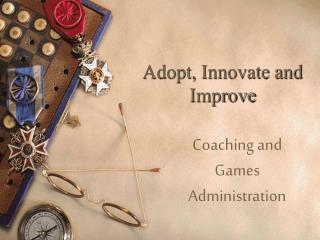 Adopt, Innovate and Improve