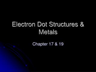 Electron Dot Structures & Metals