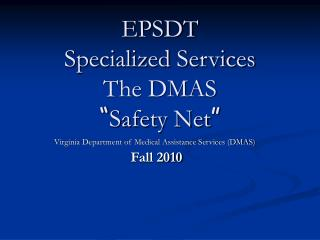 "EPSDT Specialized Services The DMAS  "" Safety Net """