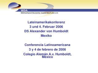 Lateinamerikakonferenz 3 und 4. Februar 2006 DS Alexander von Humboldt Mexiko