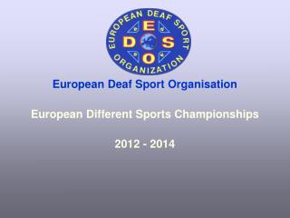European Deaf Sport Organisation European Different Sports Championships 2012 - 2014