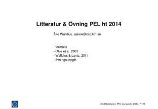 Litteratur & Övning PEL ht 2014 Åke Walldius, aakew@csc.kth.se - formalia