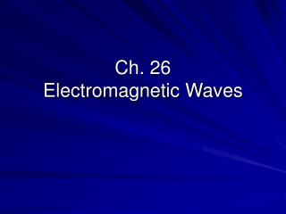 Ch. 26 Electromagnetic Waves