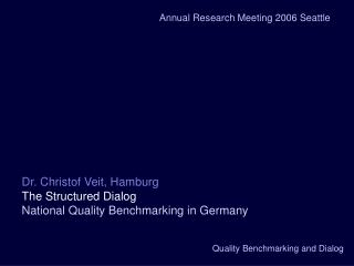 Dr. Christof Veit, Hamburg The Structured Dialog  National Quality Benchmarking in Germany