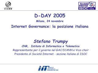 D-DAY 2005 Milano, 24 novembre Internet Governance: la posizione italiana