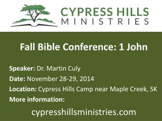 Fall Bible Conference: 1 John Speaker:  Dr. Martin Culy Date:  November 28-29, 2014