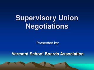 Supervisory Union Negotiations