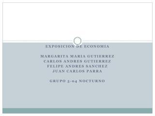 Exposicion  de  economia Margarita  maria gutierrez Carlos  andres gutierrez