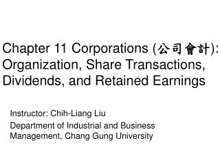 Instructor: Chih-Liang Liu Department of Industrial and Business Management, Chang Gung University