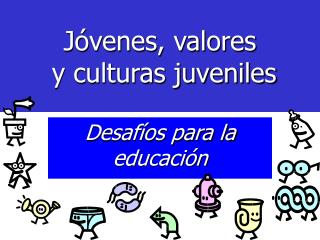 J venes, valores   y culturas juveniles