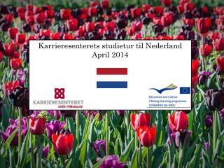 Karrieresenterets studietur til Nederland April 2014