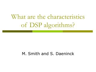 What are the characteristics of DSP algorithms?