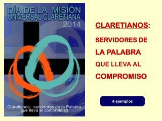 CLARETIANOS : SERVIDORES DE LA PALABRA QUE LLEVA AL COMPROMISO