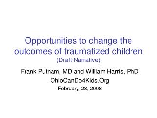 Opportunities to change the outcomes of traumatized children (Draft Narrative)