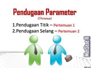Pendugaan Parameter (2  Pertemuan )