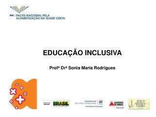 EDUCAÇÃO INCLUSIVA Profª Drª  Sonia Maria Rodrigues