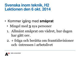 Svenska  inom teknik , H2 Lektionen den  6  okt . 2014