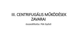 III. CENTRIFUGÁLIS MŰKÖDÉSEK ZAVARAI