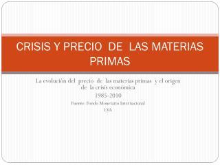 CRISIS Y PRECIO  DE  LAS MATERIAS PRIMAS
