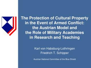 The Protection of Cultural Property  in the Event of Armed Conflict:  the Austrian Model and  the Role of Military Acade