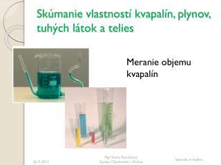 Skúmanie vlastností kvapalín, plynov, tuhých látok a telies